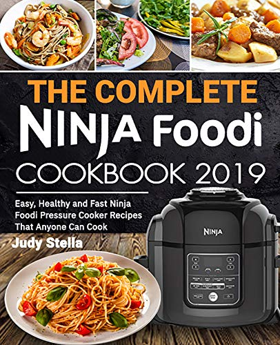 The Complete Ninja Foodi Cookbook 2019: Easy, Healthy and Fast Ninja Foodi  Pressure Cooker Recipes That Anyone Can Cook See more