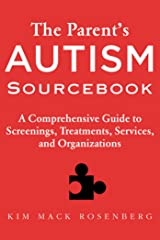 The Parent?s Autism Sourcebook: A Comprehensive Guide to Screenings, Treatments, Services, and Organizations Kindle Edition