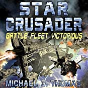 Star Crusader: Battle Fleet Victorious | Michael G. Thomas