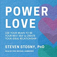 Power Love: Use Your Brain to Be Your Best Self and Create Your Ideal Relationship Audiobook by Steven Stosny PhD Narrated by Eric Michael Summerer