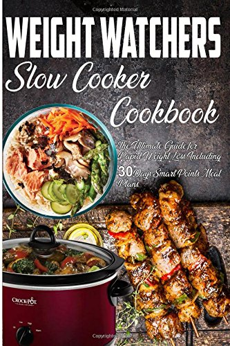 Weight Watchers Slow Cooker Cookbook: The Ultimate Guide for Rapid Weight Loss Including 30 Days Smart Points Meal Plans( Weight Watchers Smartpoints Recipes) (Weight Watchers Cookbook) by Nancy Cook