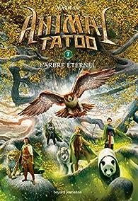 Animal Tatoo, tome 7 : L'Arbre éternel par Eliot Schrefer