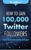 How To Gain 100,000 Twitter Followers: Twitter Secrets Revealed by An Expert (HTG100K Dare 2B GR8 Series) (English…