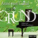 Der Grund Hörbuch von Anne von Canal Gesprochen von: Heikko Deutschmann