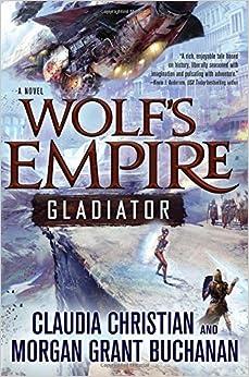 Wolf's Empire: Gladiator: Claudia Christian, Morgan Grant Buchanan