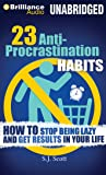 23 Anti-Procrastination Habits: How to Stop Being Lazy and Get Results in Your Life: Library Edition