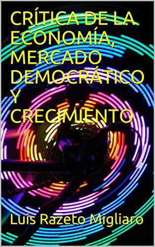 CRÍTICA DE LA ECONOMÍA, MERCADO DEMOCRÁTICO Y CRECIMIENTO (Spanish Edition) - Kindle edition by Luis Razeto Migliaro. Politics & Social Sciences Kindle ...