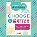 Choose to Matter: Being Courageously and Fabulously You Audiobook by Julie Foudy Narrated by Julie Foudy