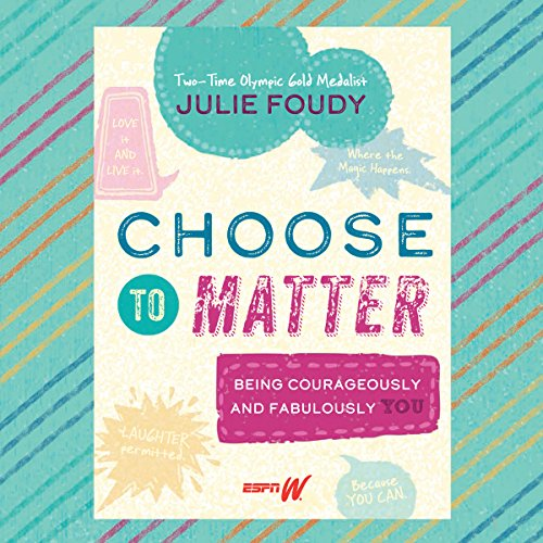 Choose to Matter: Being Courageously and Fabulously You by Dreamscape Media, LLC