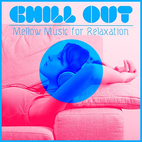 Chill Out: Mellow Music for Re...