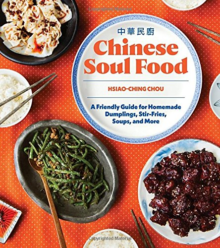 Chinese Soul Food: A Friendly Guide for Homemade Dumplings, Stir-Fries, Soups, and More cover