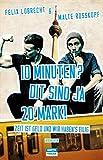 10 Minuten? Dit sind ja 20 Mark!: Zeit ist Geld und wir haben's eilig!