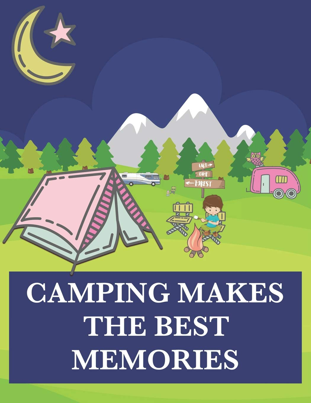 Camping Makes the Best Memories: A Journal and Notebook of ...