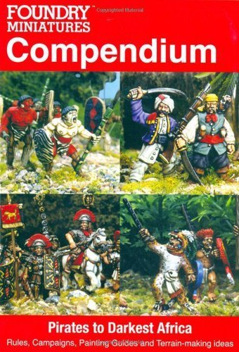 Foundry Miniatures Compendium - Pirates to Darkest Africa: Rules, Campaigns, Painting Guides and Terrain-making ideas by Paul Sawyer (2008-11-06) (1816 Miniature)