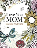 Love You MOM: doodle & dream: A beautiful and inspiring coloring book for Moms everywhere