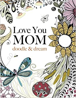 Love You MOM Doodle Dream A Beautiful And Inspiring Coloring Book For Moms Everywhere