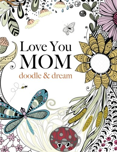 Love You MOM: doodle & dream: A beautiful