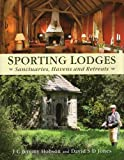 img - for Sporting Lodges: Sanctuaries, Havens and Retreats book / textbook / text book