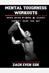 Mental Toughness Workouts: 30 Workouts To Forge Your Mind & Body To Greater Heights Kindle Edition