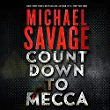 Countdown to Mecca: A Thriller Audiobook by Michael Savage Narrated by Peter Larkin