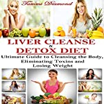 Liver Cleanse and Detox Diet: The Ultimate Guide to Cleansing the Body, Eliminating Toxins and Losing Weight! | Tammi Diamond