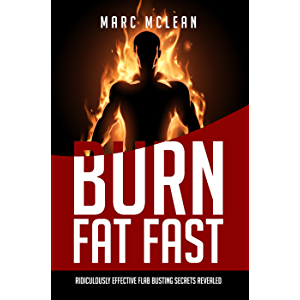 How To Burn Fat Fast: Ridiculously Effective Flab Busting Secrets Revealed (Strength Training 101)