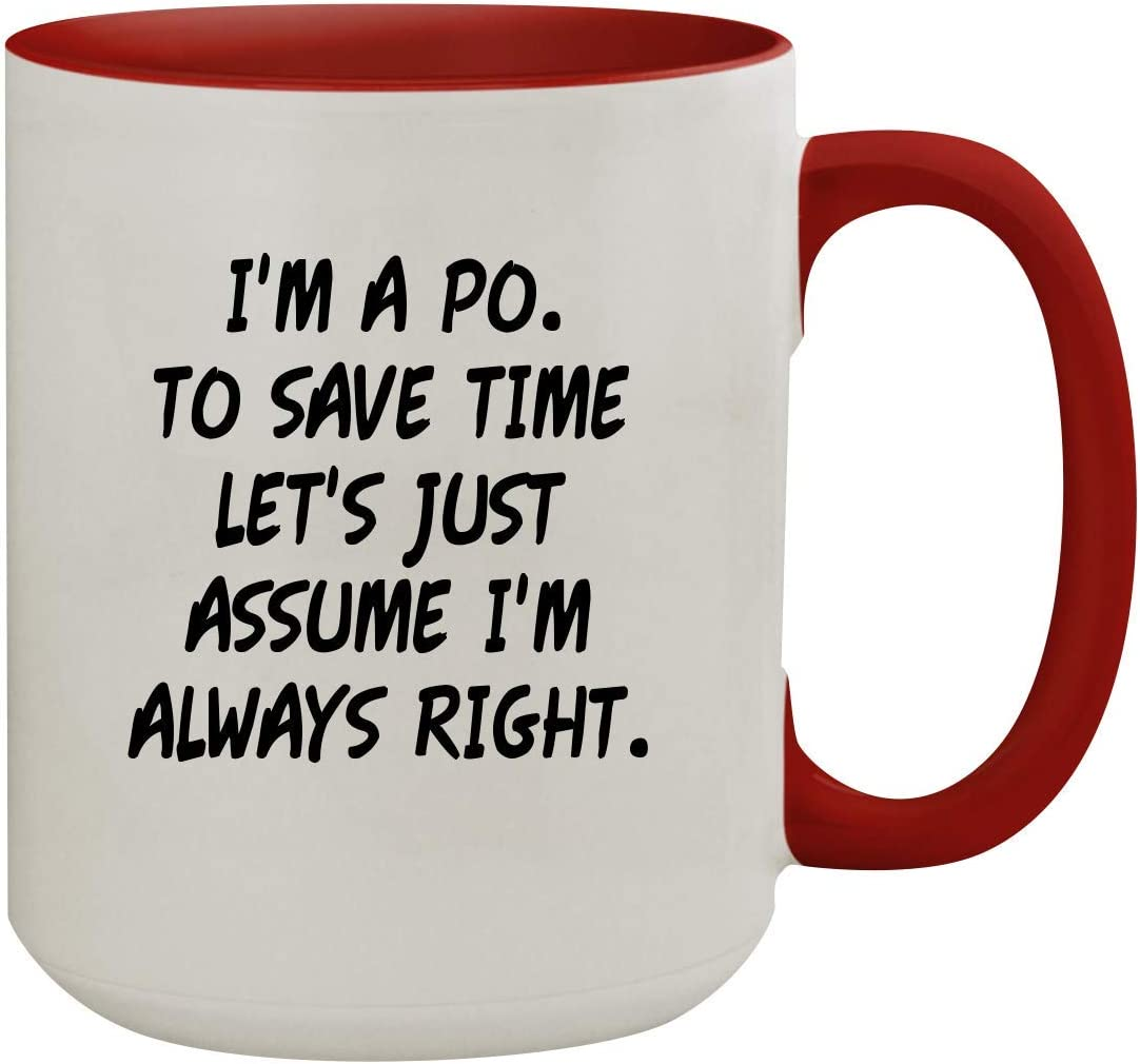 I'm A Po. To Save Time Let's Just Assume I'm Always Right. - 15oz Colored Inner & Handle Ceramic Coffee Mug, Red
