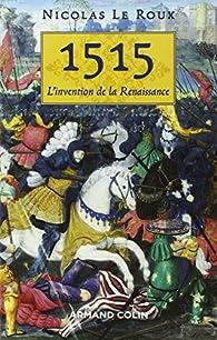 1515. L'invention de la Renaissance par Nicolas Le Roux