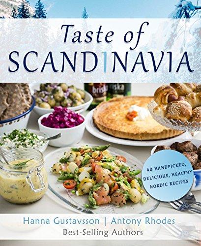 Taste of Scandinavia: 40 Handpicked, Delicious & Healthy Nordic Recipes by Hanna Gustavsson, Antony Rhodes