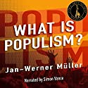 What Is Populism? Audiobook by Jan-Werner Müller Narrated by Simon Vance