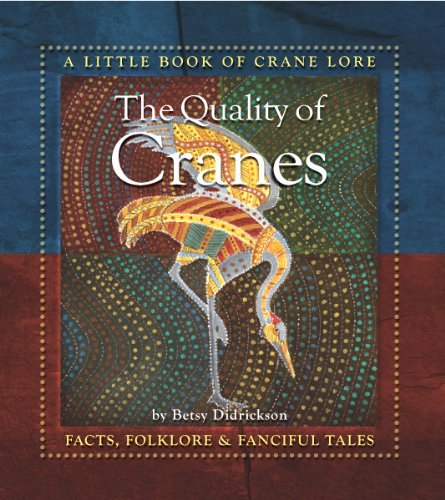 Read Online The Quality of Cranes: A Little Book of Crane Lore pdf