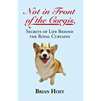 Not in Front of the Corgis: Secrets of Life Behind the Royal Curtains (English Edition)