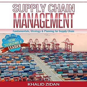 Supply Chain Management: Fundamentals, Strategy, Analytics & Planning for Supply Chain & Logistics Management