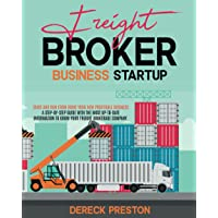 Freight Broker Business Startup: Start and Run from Home Your New Profitable Business. A Step-by-Step Guide with the…