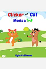 Clicker the Cat Meets A Troll: Helping Parents Teach Kids How To Balance Their Screen Time and Behave Nicely Online Paperback