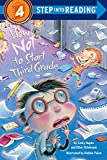 img - for How Not to Start Third Grade (Step into Reading 4) book / textbook / text book