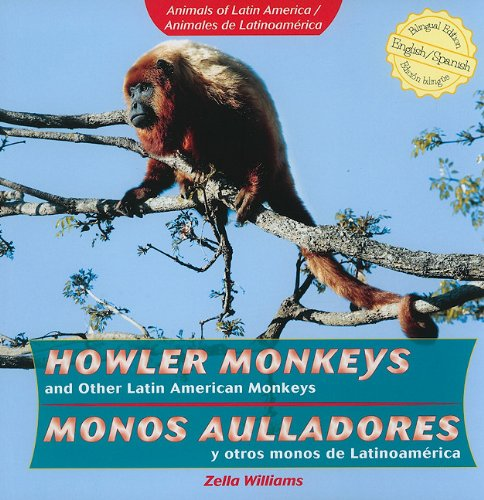 Howler Monkeys and Other Latin American Monkeys/ Monos aulladores y otros monos de Latinoamerica (Animals of Latin America / Animales De Latinoamerica) (English and Spanish Edition)