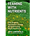 Teaming with Nutrients: The Organic Gardener's Guide to Optimizing Plant Nutrition (Science for Gardeners)