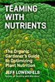 img - for Teaming with Nutrients: The Organic Gardener s Guide to Optimizing Plant Nutrition (Science for Gardeners) book / textbook / text book