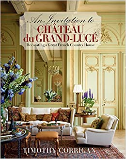 An Invitation to Chateau du Grand-Lucé: Decorating a Great ...