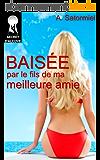 BAISÉE PAR LE FILS DE MA MEILLEURE AMIE