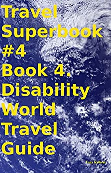 Travel Superbook #4 Book 4. Disability World Travel Guide