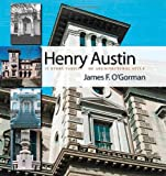 Henry Austin : In Every Variety of Architectural Style, O'Gorman, James F., 0819568961
