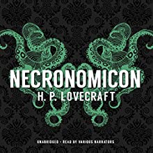 Necronomicon Audiobook by H. P. Lovecraft Narrated by Paul Michael Garcia, Bronson Pinchot, Stephen R. Thorne, Keith Szarabajka, Adam Verner, Tom Weiner, Patrick Cullen