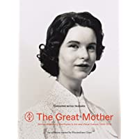 The Great Mother: Women, Maternity, and Power in Art and Visual Culture, 1900 - 2015