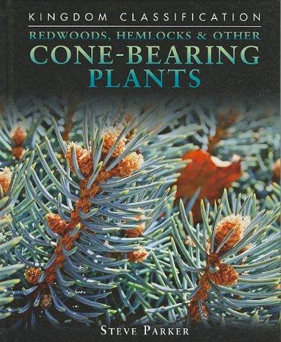 Redwoods, Hemlocks & Other Cone-Bearing Plants (Kingdom Classification) (Cone Bearing Plants)