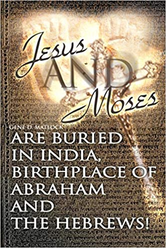 Book — JESUS AND MOSES ARE BURIED IN INDIA, BIRTHPLACE OF ABRAHAM AND THE HEBREWS