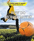 How Do Objects Move? (How Does It Move? Forces and Motion)