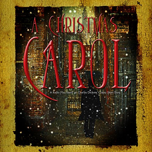 A Christmas Carol (Dramatized): A Radio Play Based on Charles Dickens' Classic Short Story