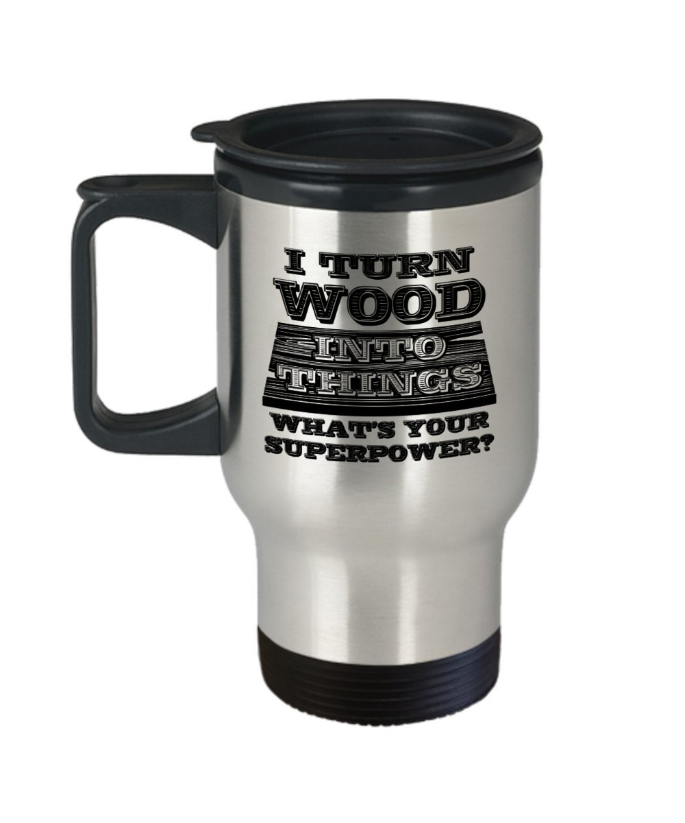 Funny Novelty Gift For Carpenter I Turn Wood Into Things What's Your Superpower? Best Carpenter, Woodworker, DIY, Joiner Travel Coffee Mug Tumbler